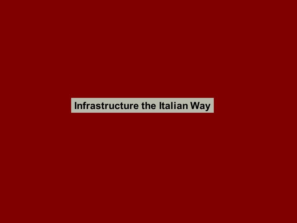 Infrastructure the Italian Way