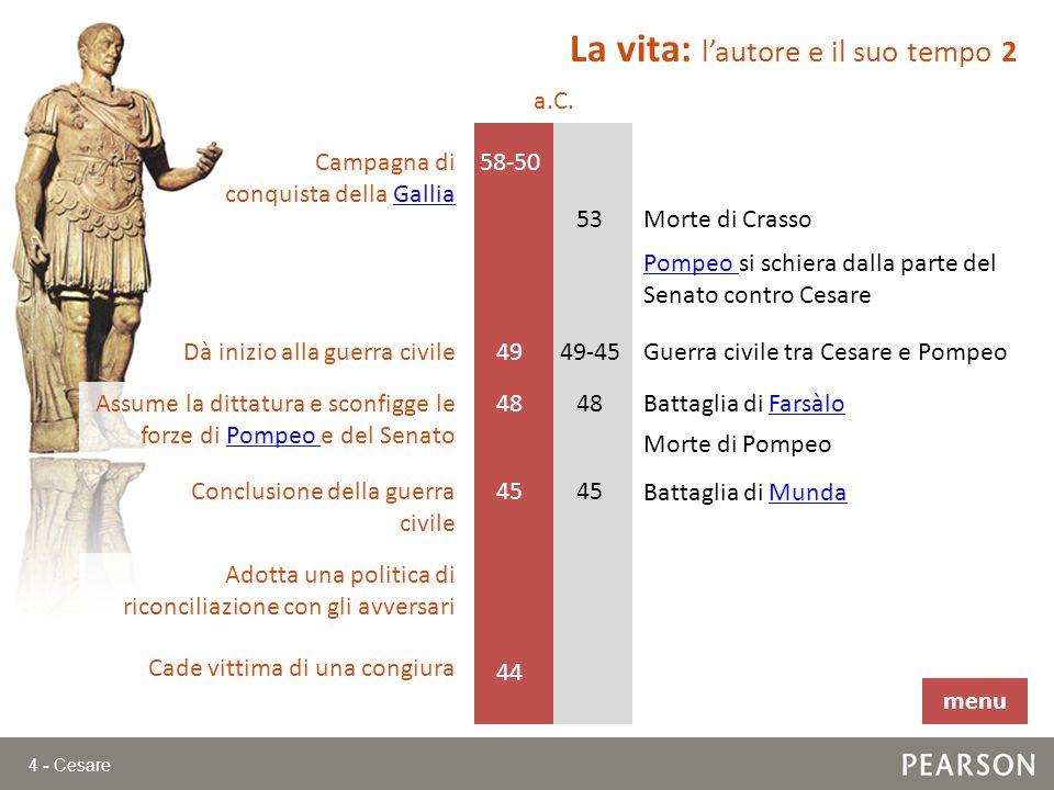 4 - Cesare Guerra civile tra Cesare e Pompeo 60 58-50 59 Morte di Crasso 58 58-50 48 49 45Conclusione della guerra civile 44 Campagna di conquista del