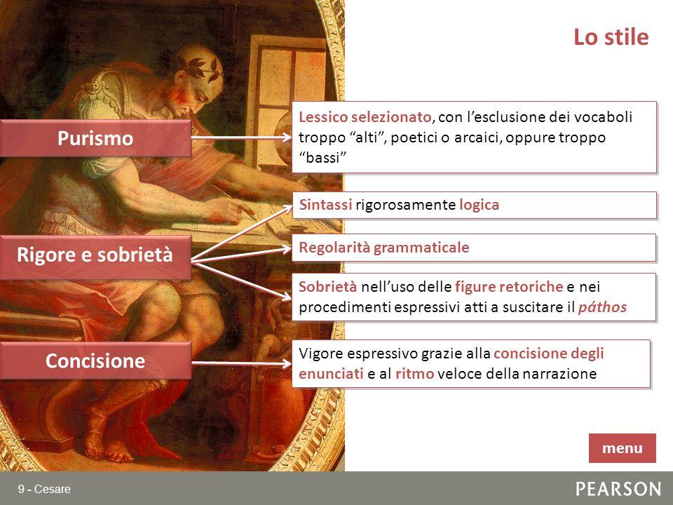 9 - Cesare Lo stile Purismo Rigore e sobrietà Lessico selezionato, con lesclusione dei vocaboli troppo alti, poetici o arcaici, oppure troppo bassi Si