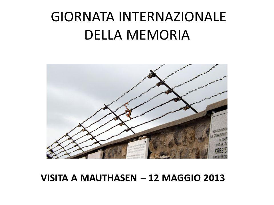 GIORNATA INTERNAZIONALE DELLA MEMORIA VISITA A MAUTHASEN – 12 MAGGIO 2013