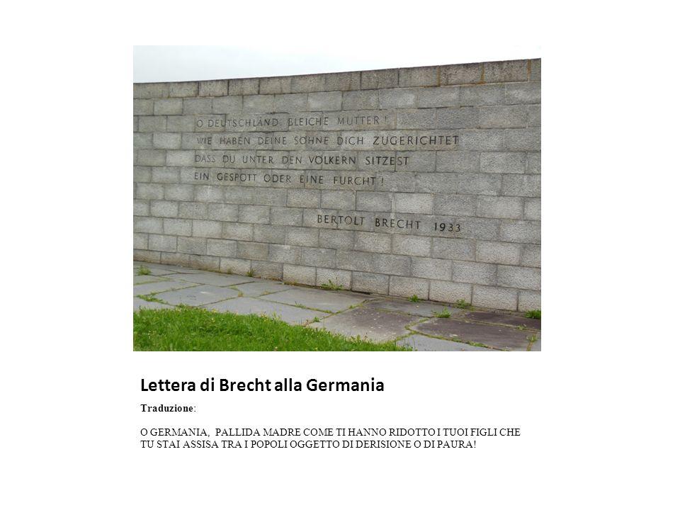 Lettera di Brecht alla Germania Traduzione: O GERMANIA, PALLIDA MADRE COME TI HANNO RIDOTTO I TUOI FIGLI CHE TU STAI ASSISA TRA I POPOLI OGGETTO DI DERISIONE O DI PAURA!