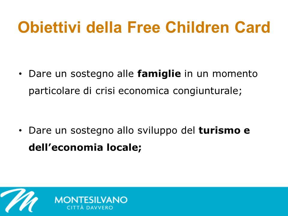 Obiettivi della Free Children Card Dare un sostegno alle famiglie in un momento particolare di crisi economica congiunturale; Dare un sostegno allo sviluppo del turismo e delleconomia locale;