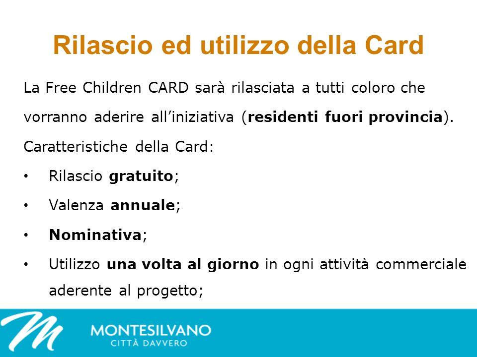 Rilascio ed utilizzo della Card La Free Children CARD sarà rilasciata a tutti coloro che vorranno aderire alliniziativa (residenti fuori provincia).