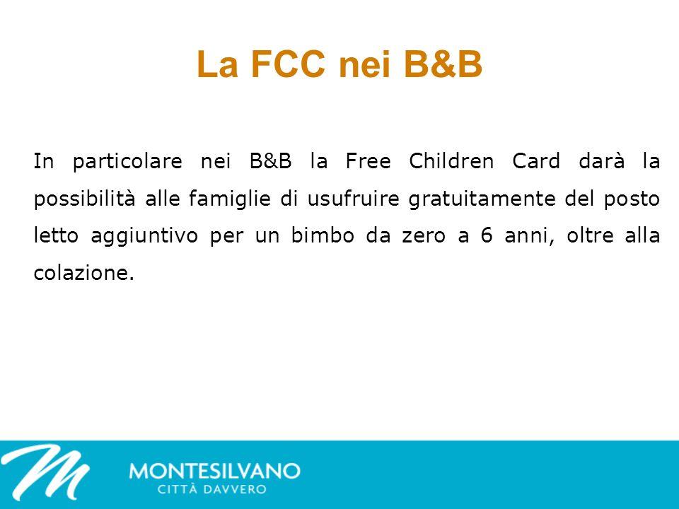 La FCC nei B&B In particolare nei B&B la Free Children Card darà la possibilità alle famiglie di usufruire gratuitamente del posto letto aggiuntivo per un bimbo da zero a 6 anni, oltre alla colazione.