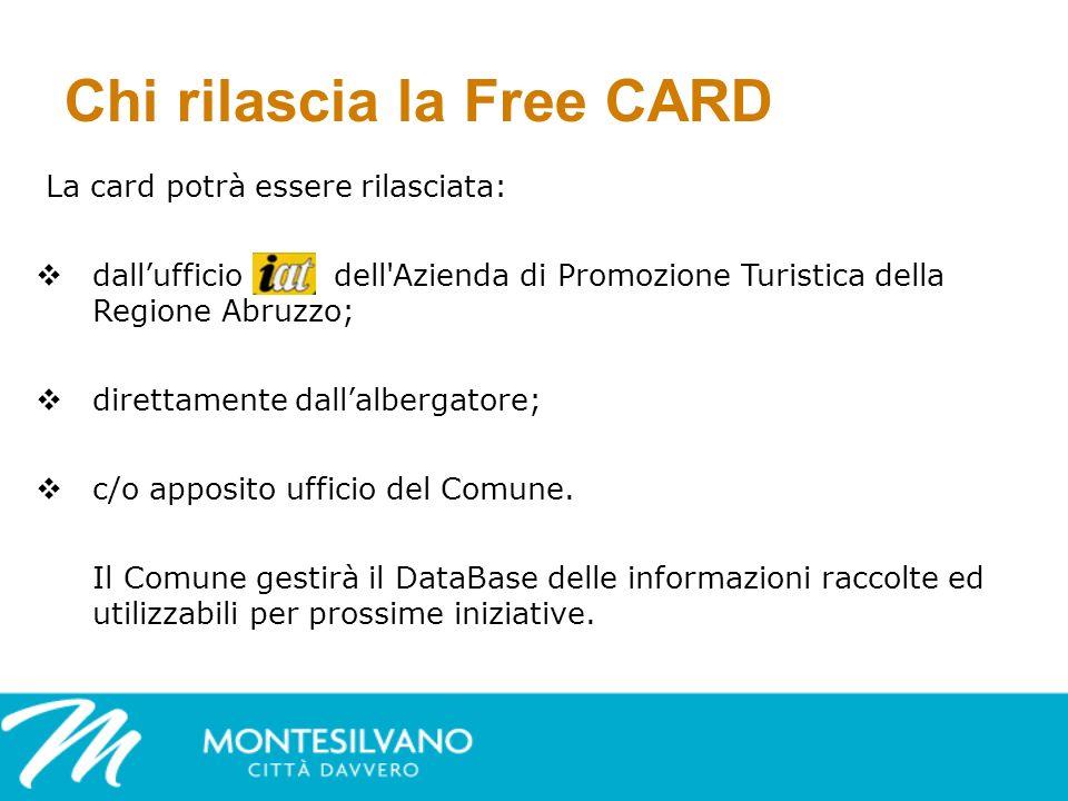 Chi rilascia la Free CARD La card potrà essere rilasciata: dallufficio dell Azienda di Promozione Turistica della Regione Abruzzo; direttamente dallalbergatore; c/o apposito ufficio del Comune.
