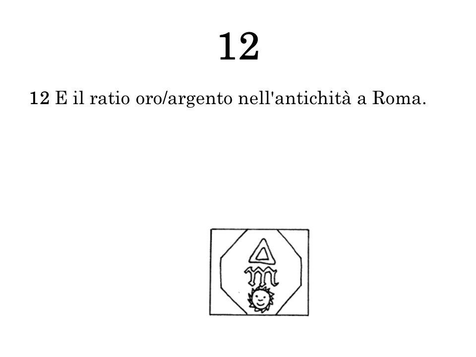 12 12 E il ratio oro/argento nell'antichità a Roma.