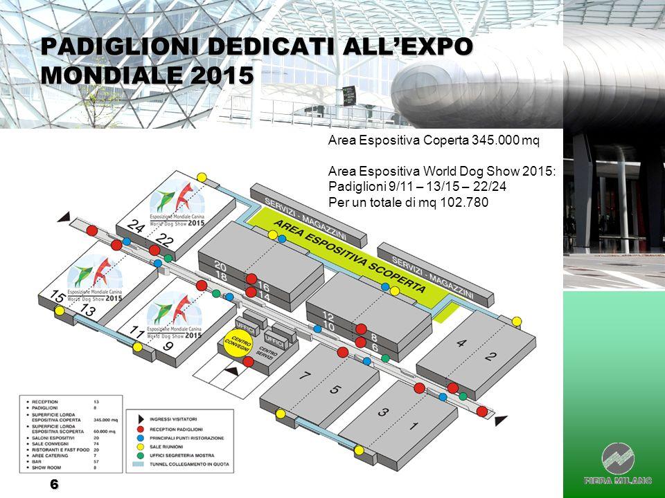 6 Area Espositiva Coperta 345.000 mq Area Espositiva World Dog Show 2015: Padiglioni 9/11 – 13/15 – 22/24 Per un totale di mq 102.780 PADIGLIONI DEDIC