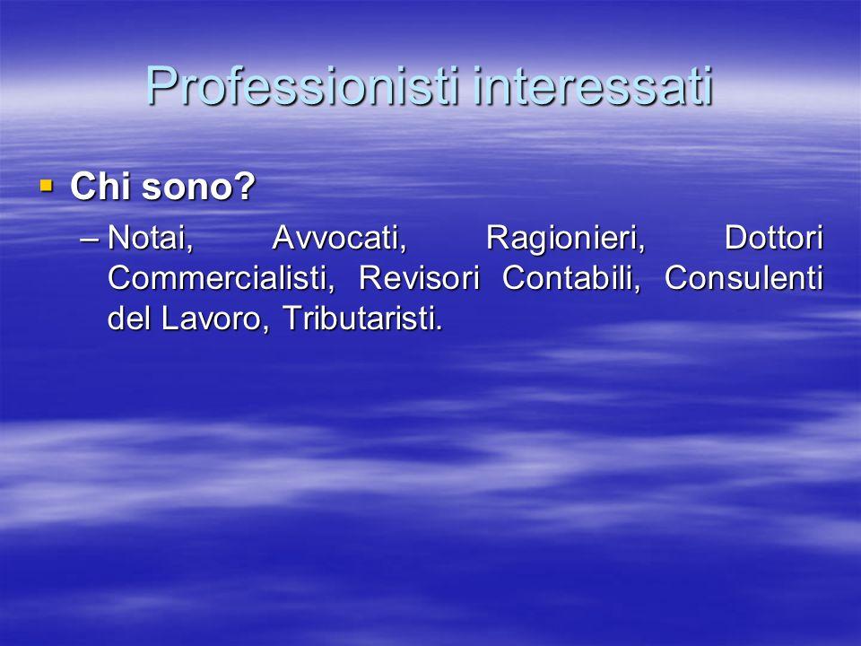 Professionisti interessati Chi sono? Chi sono? –Notai, Avvocati, Ragionieri, Dottori Commercialisti, Revisori Contabili, Consulenti del Lavoro, Tribut