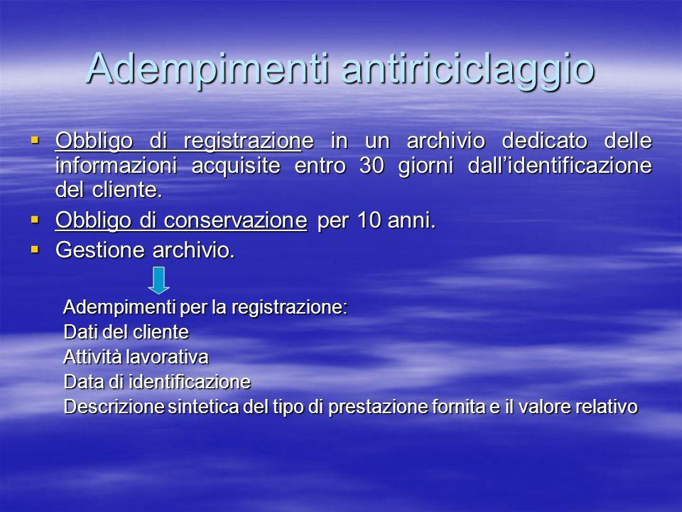 Adempimenti antiriciclaggio Obbligo di segnalazione delle operazioni di sospetto riciclaggio allUfficio Italiano Cambi, sulla base di una valutazione soggettiva circa le caratteristiche delloperazione.