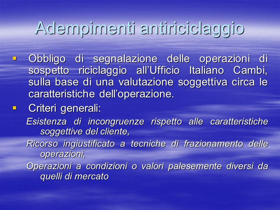 Adempimenti antiriciclaggio Obbligo di segnalazione delle operazioni di sospetto riciclaggio allUfficio Italiano Cambi, sulla base di una valutazione