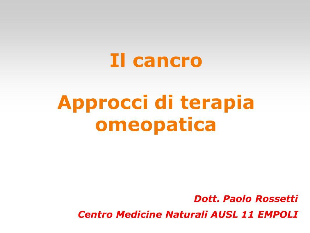 Il cancro Approcci di terapia omeopatica Dott. Paolo Rossetti Centro Medicine Naturali AUSL 11 EMPOLI