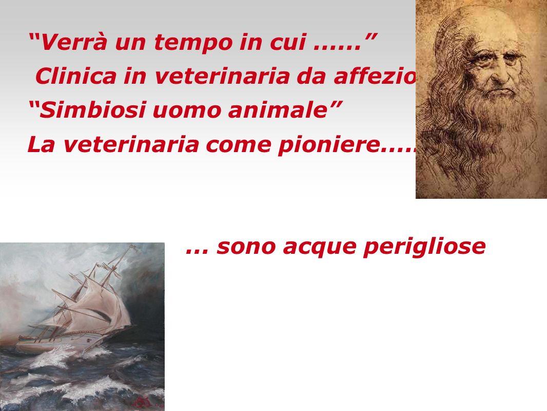 Verrà un tempo in cui...... Clinica in veterinaria da affezione Simbiosi uomo animale La veterinaria come pioniere........ sono acque perigliose ma...