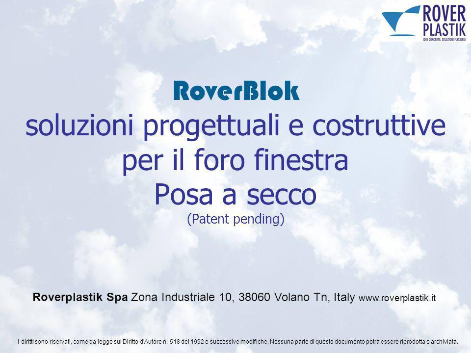 RoverBlok soluzioni progettuali e costruttive per il foro finestra Posa a secco (Patent pending) I diritti sono riservati, come da legge sul Diritto d