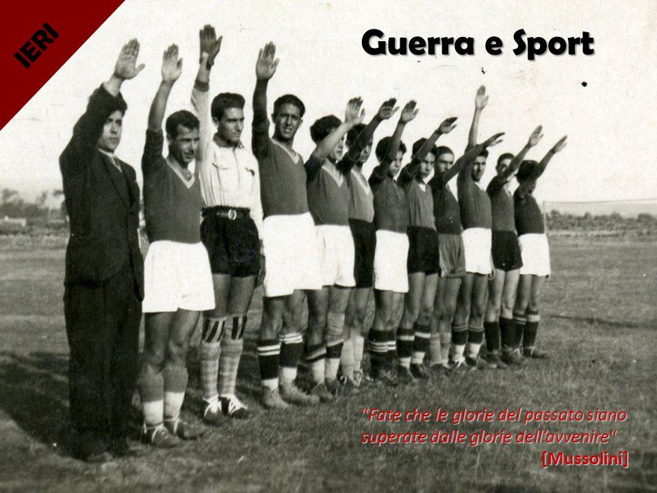 Guerra e Sport Fate che le glorie del passato siano superate dalle glorie dellavvenire [Mussolini]Fate che le glorie del passato siano superate dalle