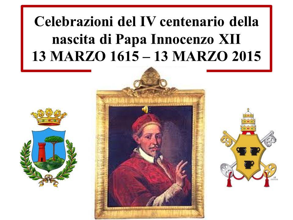Celebrazioni del IV centenario della nascita di Papa Innocenzo XII 13 MARZO 1615 – 13 MARZO 2015