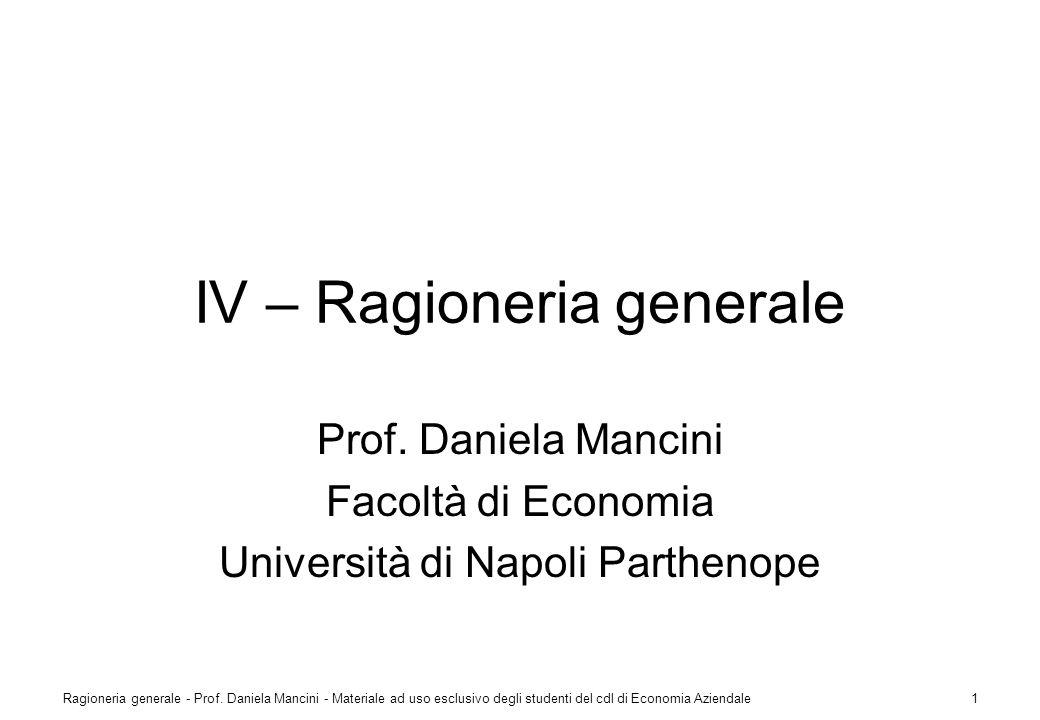 Ragioneria generale - Prof. Daniela Mancini - Materiale ad uso esclusivo degli studenti del cdl di Economia Aziendale1 IV – Ragioneria generale Prof.