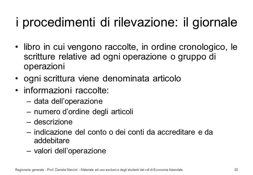 Ragioneria generale - Prof. Daniela Mancini - Materiale ad uso esclusivo degli studenti del cdl di Economia Aziendale20 i procedimenti di rilevazione:
