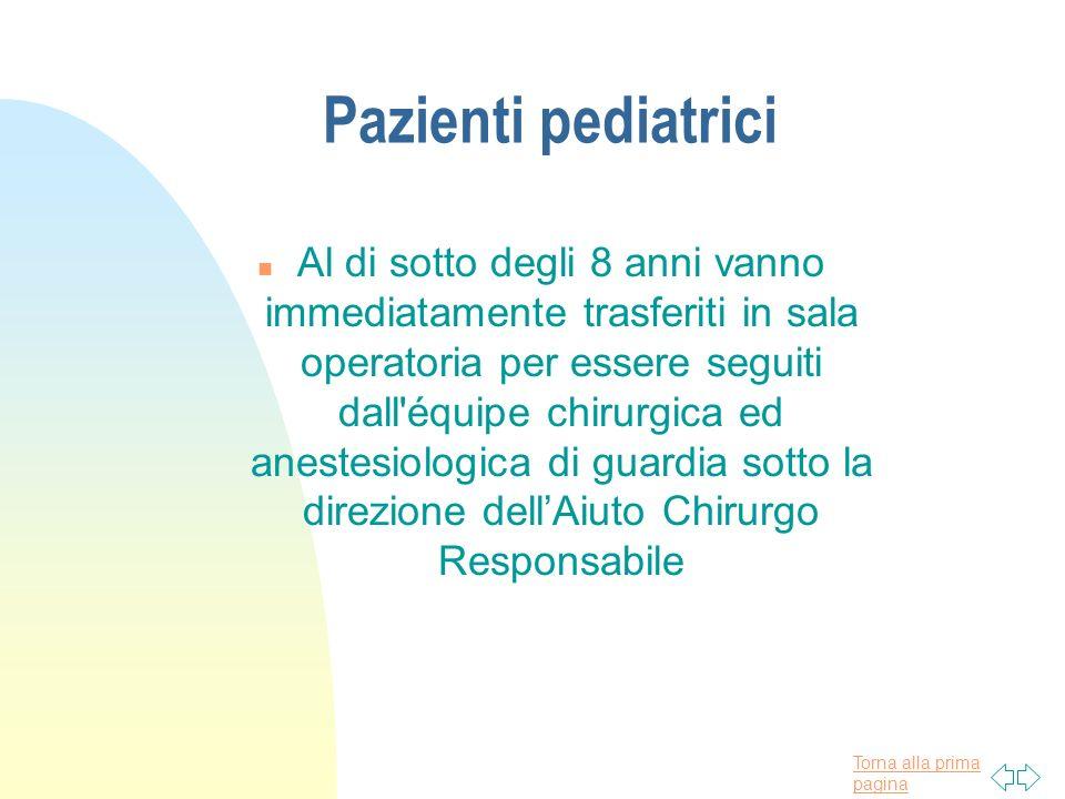Torna alla prima pagina Pazienti pediatrici n Al di sotto degli 8 anni vanno immediatamente trasferiti in sala operatoria per essere seguiti dall'équi