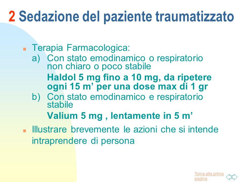 Torna alla prima pagina 2 Sedazione del paziente traumatizzato n Terapia Farmacologica: a)Con stato emodinamico o respiratorio non chiaro o poco stabi