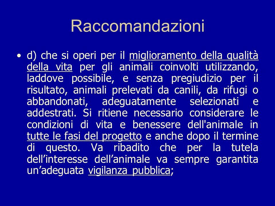 Raccomandazioni d) che si operi per il miglioramento della qualità della vita per gli animali coinvolti utilizzando, laddove possibile, e senza pregiu