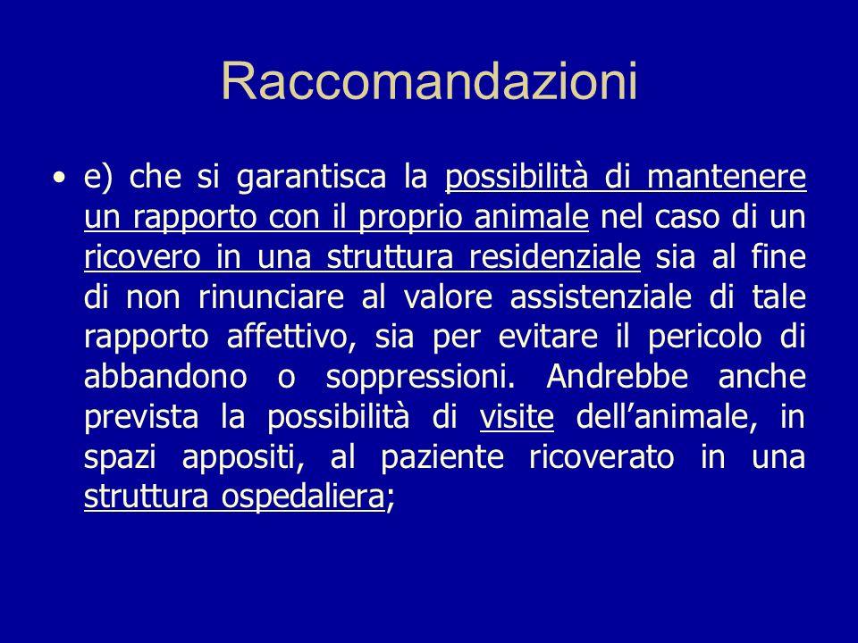 Raccomandazioni e) che si garantisca la possibilità di mantenere un rapporto con il proprio animale nel caso di un ricovero in una struttura residenzi