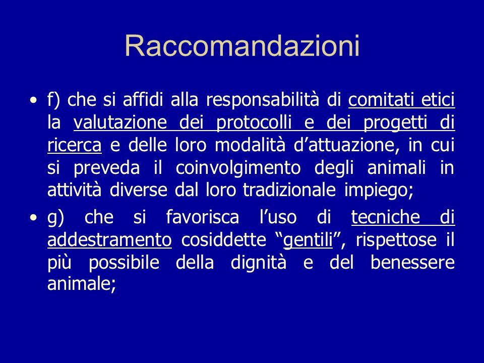 Raccomandazioni f) che si affidi alla responsabilità di comitati etici la valutazione dei protocolli e dei progetti di ricerca e delle loro modalità d