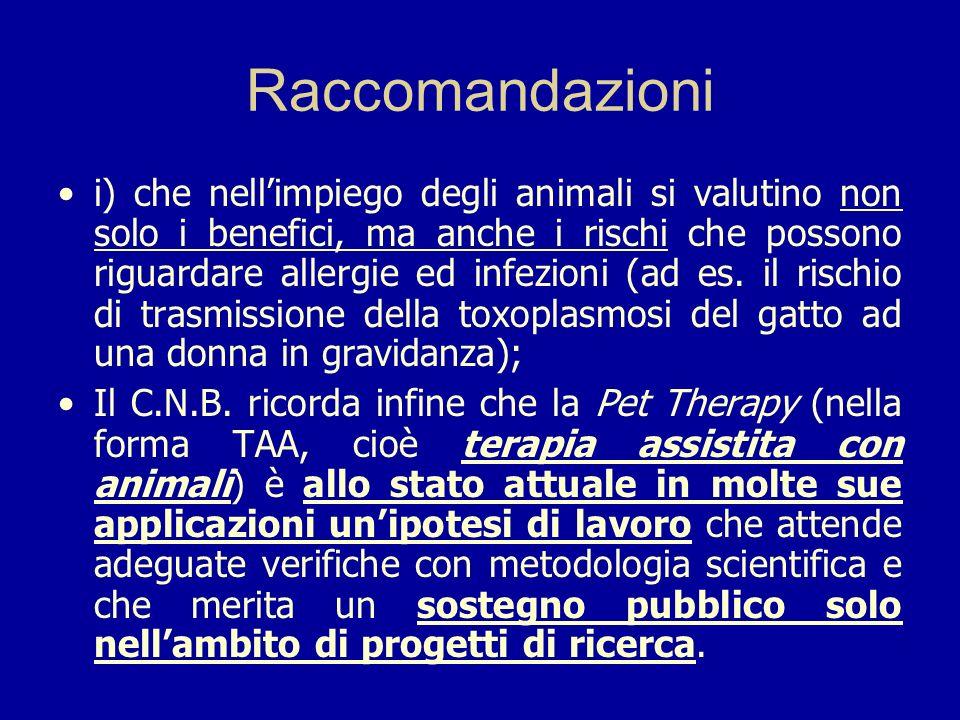 Raccomandazioni i) che nellimpiego degli animali si valutino non solo i benefici, ma anche i rischi che possono riguardare allergie ed infezioni (ad e