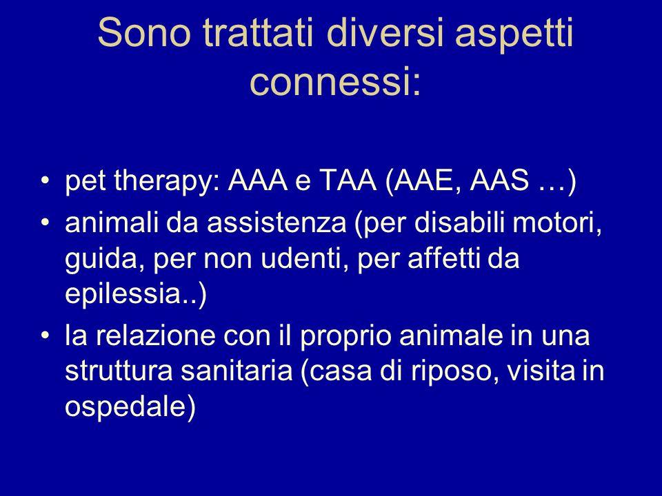Sono trattati diversi aspetti connessi: pet therapy: AAA e TAA (AAE, AAS …) animali da assistenza (per disabili motori, guida, per non udenti, per aff