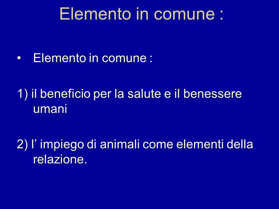 Elemento in comune : 1) il beneficio per la salute e il benessere umani 2) l impiego di animali come elementi della relazione.