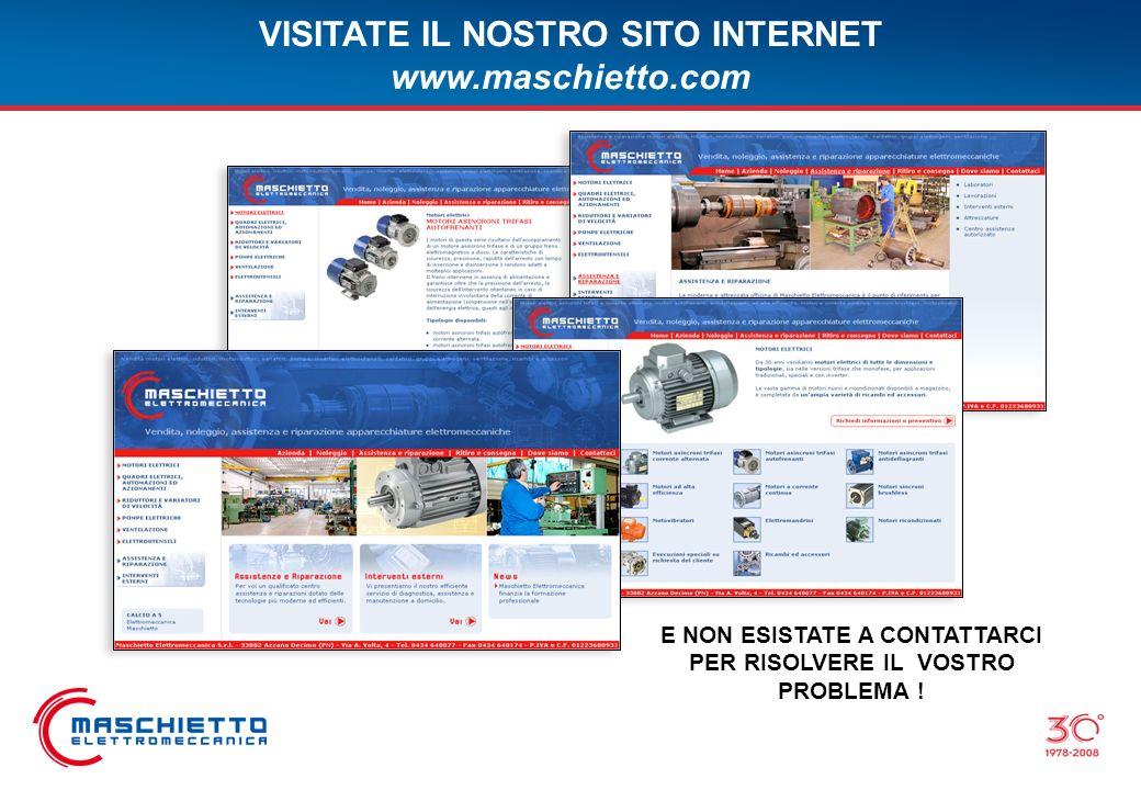 VISITATE IL NOSTRO SITO INTERNET www.maschietto.com E NON ESISTATE A CONTATTARCI PER RISOLVERE IL VOSTRO PROBLEMA !