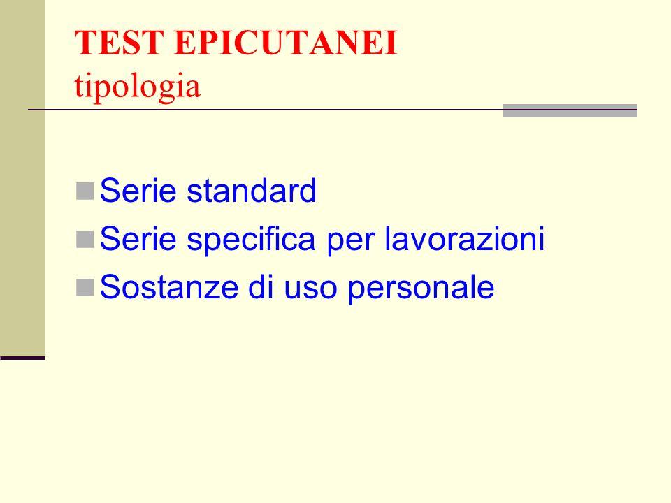 TEST EPICUTANEI tipologia Serie standard Serie specifica per lavorazioni Sostanze di uso personale