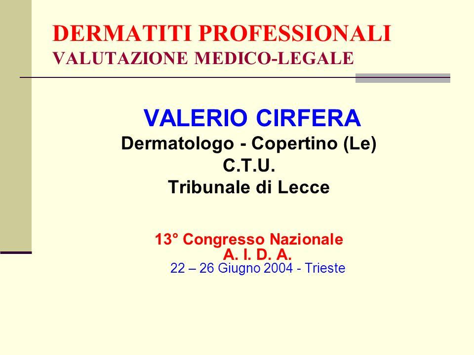 DERMATITI PROFESSIONALI VALUTAZIONE MEDICO-LEGALE VALERIO CIRFERA Dermatologo - Copertino (Le) C.T.U. Tribunale di Lecce 13° Congresso Nazionale A. I.