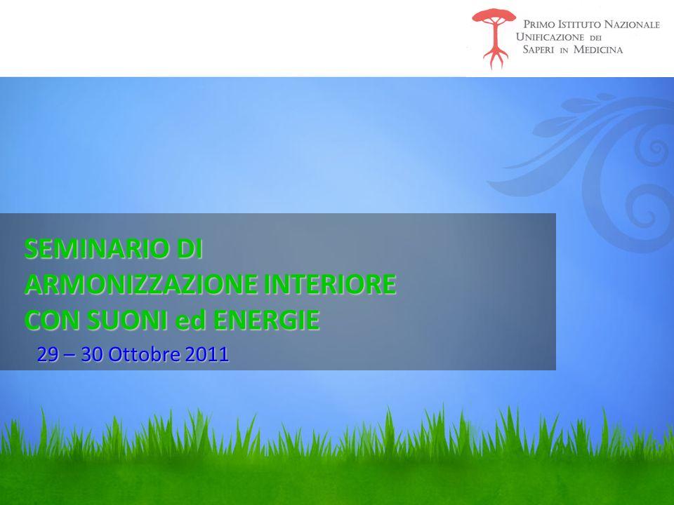 SEMINARIO DI ARMONIZZAZIONE INTERIORE CON SUONI ed ENERGIE Nuove transizioni divertenti 29 – 30 Ottobre 2011