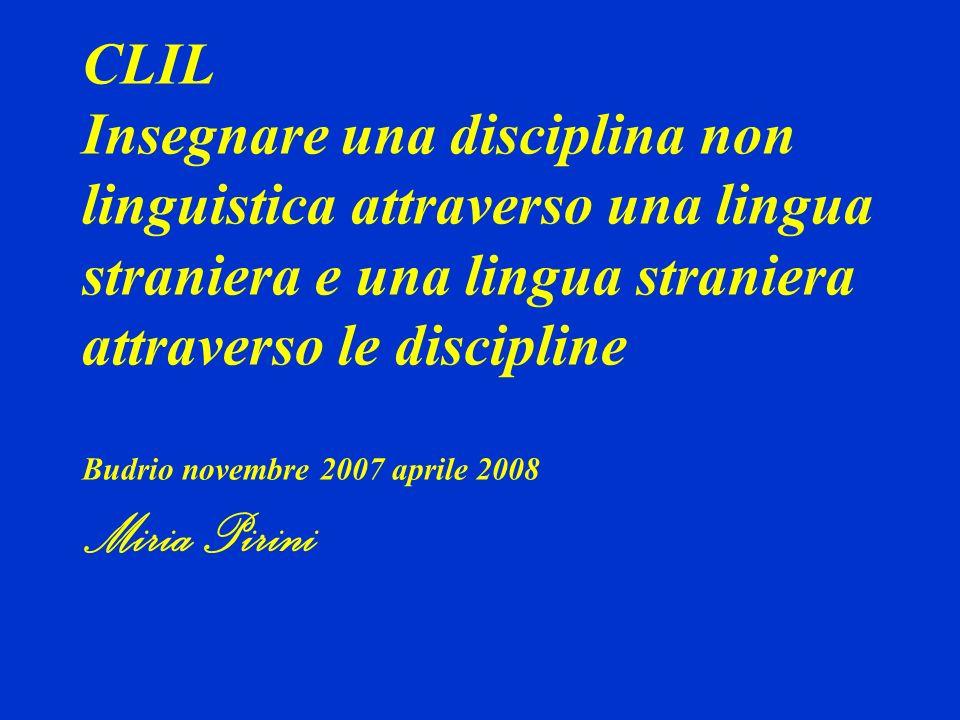CLIL Insegnare una disciplina non linguistica attraverso una lingua straniera e una lingua straniera attraverso le discipline Budrio novembre 2007 apr