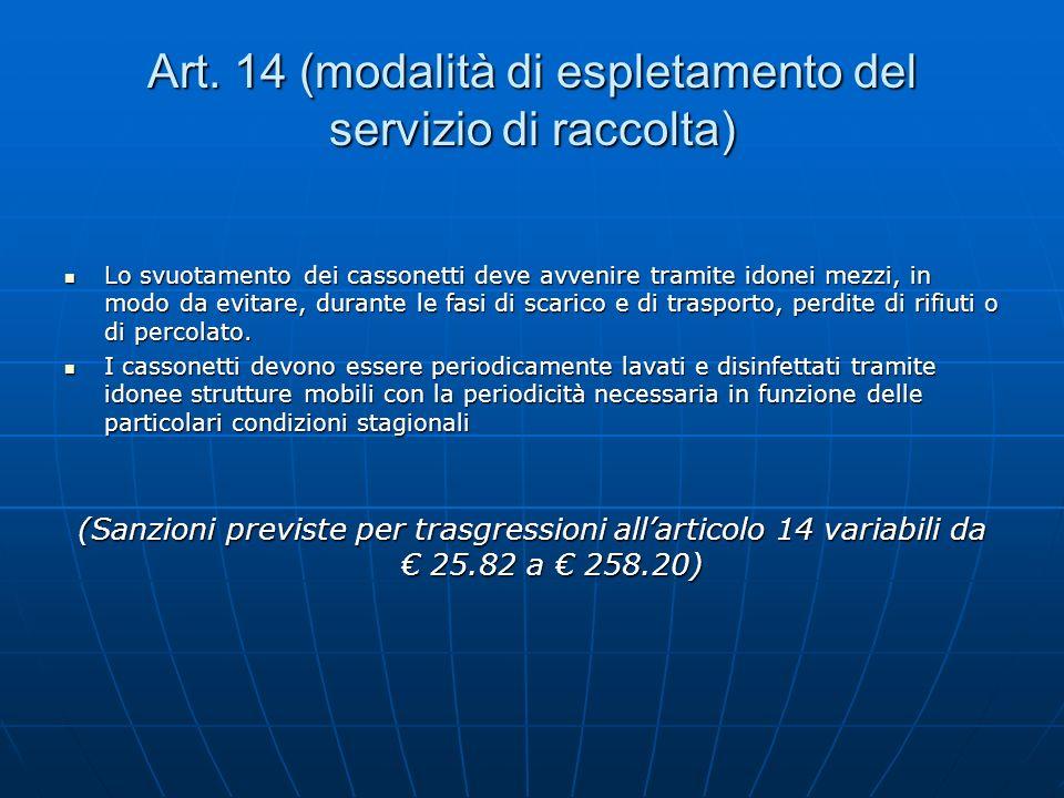 Art. 14 (modalità di espletamento del servizio di raccolta) Lo svuotamento dei cassonetti deve avvenire tramite idonei mezzi, in modo da evitare, dura