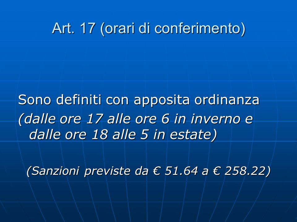 Art. 17 (orari di conferimento) Sono definiti con apposita ordinanza (dalle ore 17 alle ore 6 in inverno e dalle ore 18 alle 5 in estate) (Sanzioni pr