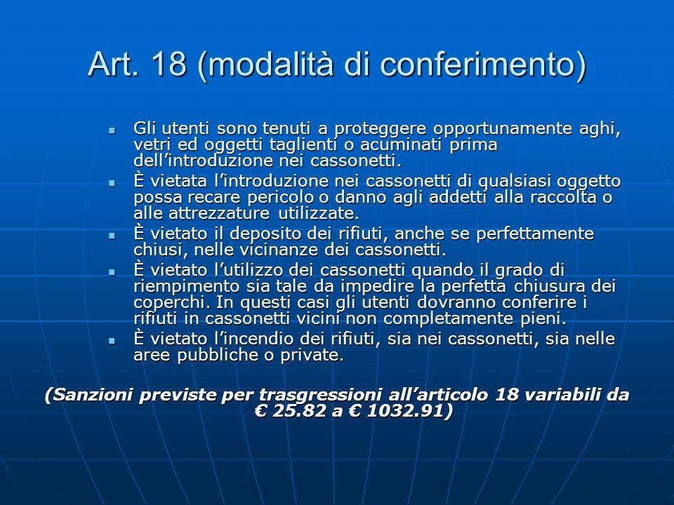 Art. 18 (modalità di conferimento) Gli utenti sono tenuti a proteggere opportunamente aghi, vetri ed oggetti taglienti o acuminati prima dellintroduzi
