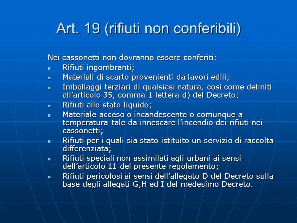 Art. 19 (rifiuti non conferibili) Nei cassonetti non dovranno essere conferiti: Rifiuti ingombranti; Rifiuti ingombranti; Materiali di scarto provenie