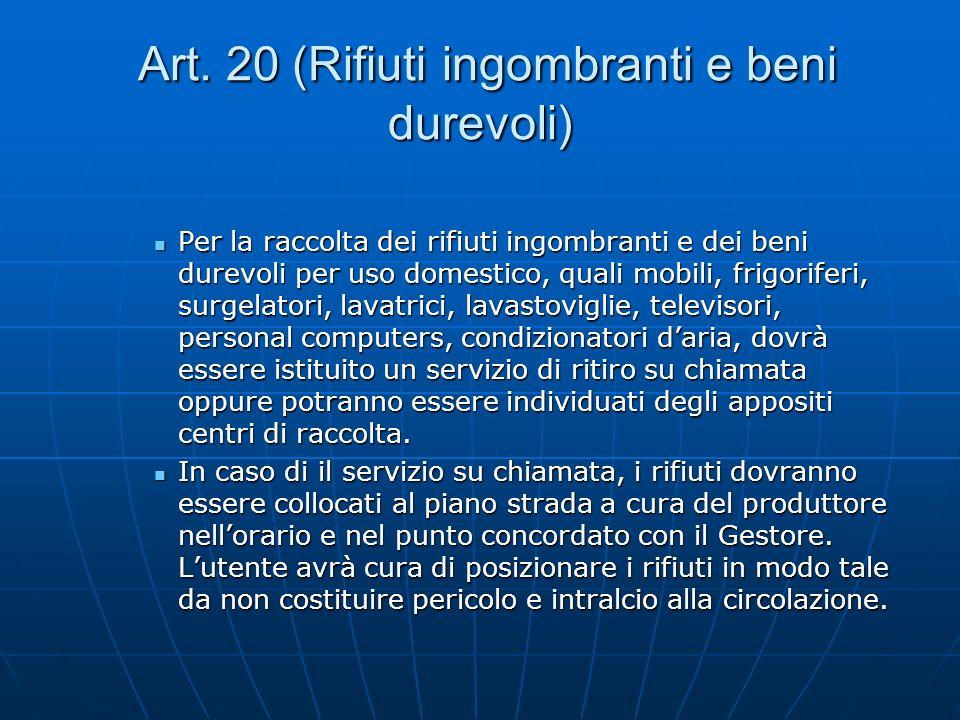 Art. 20 (Rifiuti ingombranti e beni durevoli) Art. 20 (Rifiuti ingombranti e beni durevoli) Per la raccolta dei rifiuti ingombranti e dei beni durevol