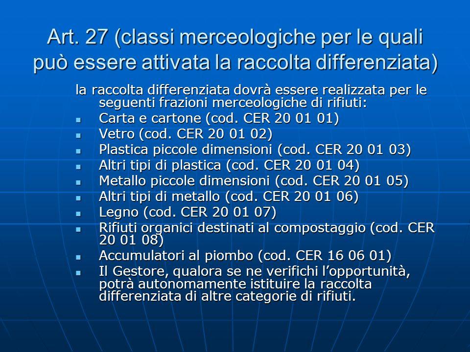 Art. 27 (classi merceologiche per le quali può essere attivata la raccolta differenziata) la raccolta differenziata dovrà essere realizzata per le seg