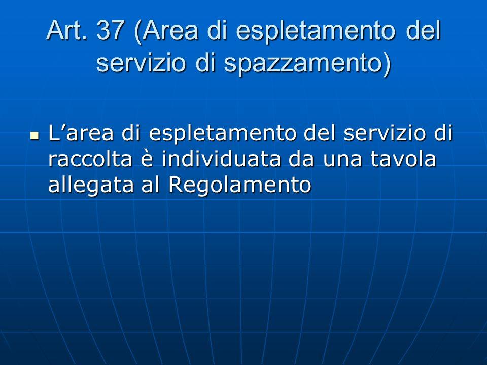Art. 37 (Area di espletamento del servizio di spazzamento) Larea di espletamento del servizio di raccolta è individuata da una tavola allegata al Rego