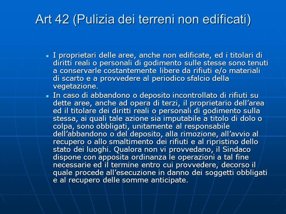 Art 42 (Pulizia dei terreni non edificati) I proprietari delle aree, anche non edificate, ed i titolari di diritti reali o personali di godimento sull