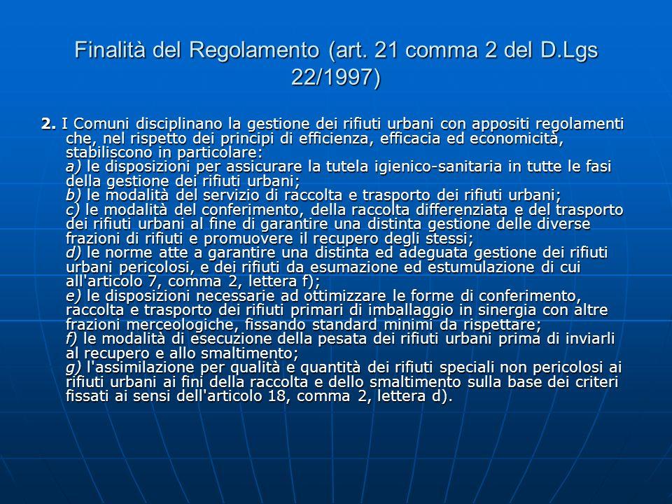 Finalità del Regolamento (art. 21 comma 2 del D.Lgs 22/1997) 2. I Comuni disciplinano la gestione dei rifiuti urbani con appositi regolamenti che, nel