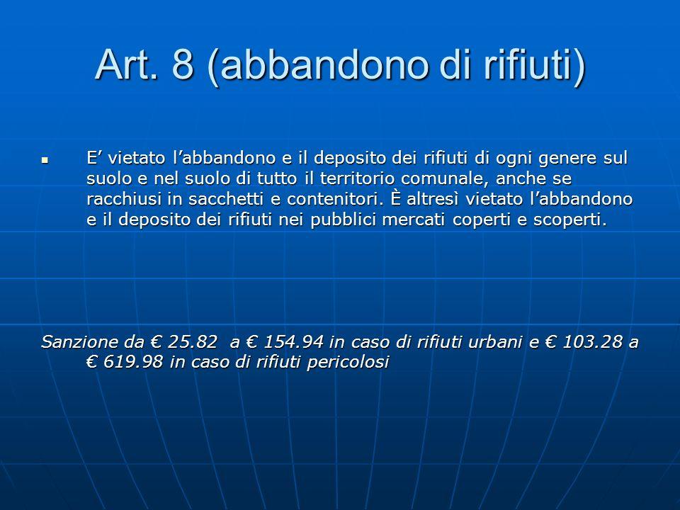 Art. 8 (abbandono di rifiuti) E vietato labbandono e il deposito dei rifiuti di ogni genere sul suolo e nel suolo di tutto il territorio comunale, anc