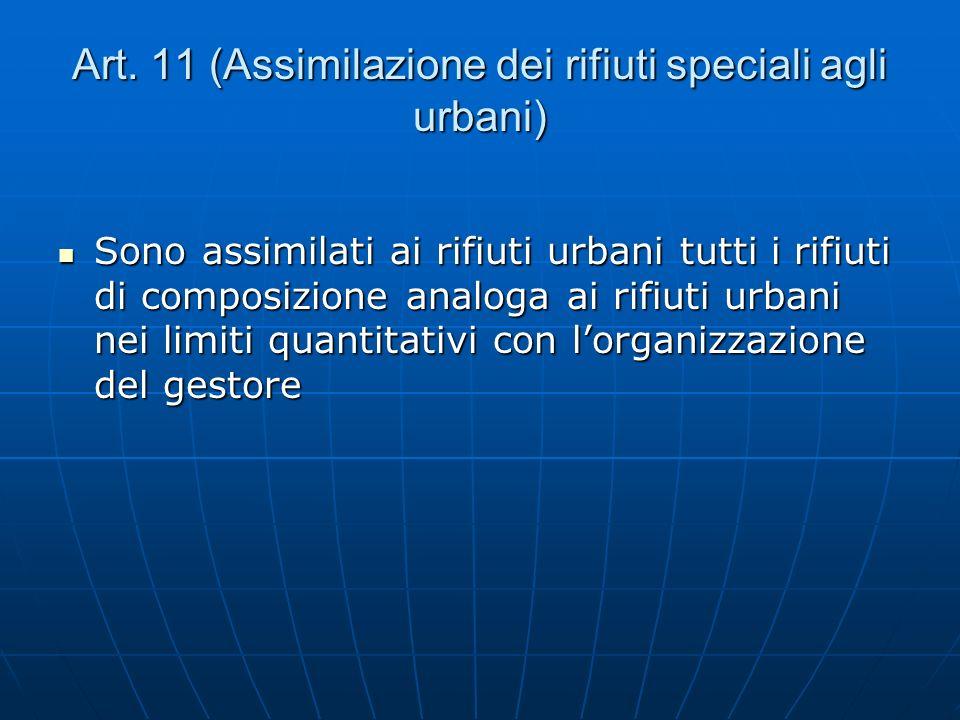 Art. 11 (Assimilazione dei rifiuti speciali agli urbani) Sono assimilati ai rifiuti urbani tutti i rifiuti di composizione analoga ai rifiuti urbani n