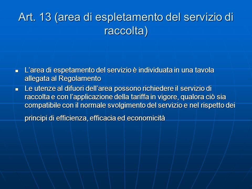 Art. 13 (area di espletamento del servizio di raccolta) Larea di espetamento del servizio è individuata in una tavola allegata al Regolamento Larea di
