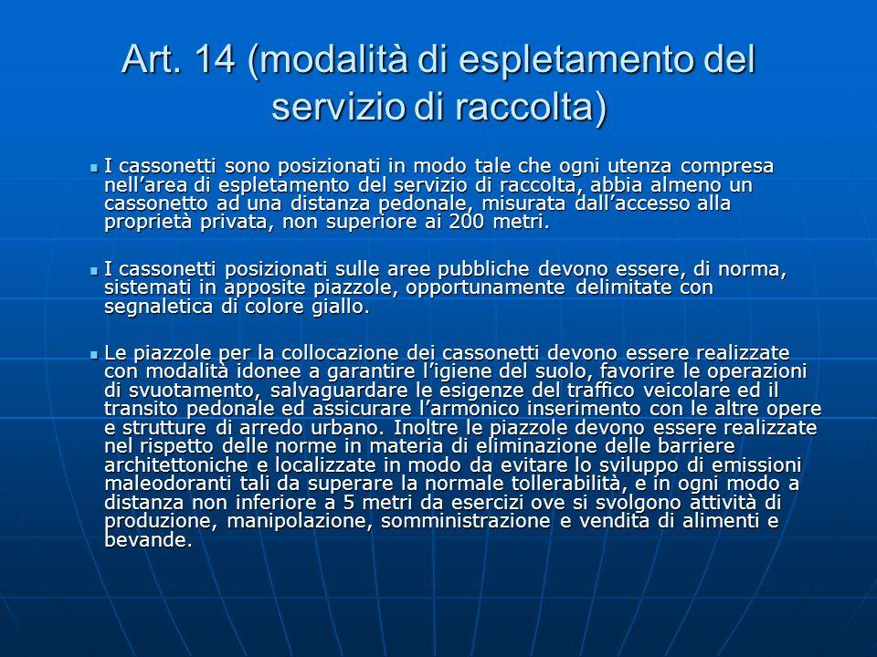 Art. 14 (modalità di espletamento del servizio di raccolta) I cassonetti sono posizionati in modo tale che ogni utenza compresa nellarea di espletamen