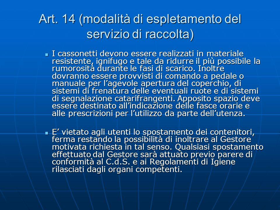 Art. 14 (modalità di espletamento del servizio di raccolta) I cassonetti devono essere realizzati in materiale resistente, ignifugo e tale da ridurre