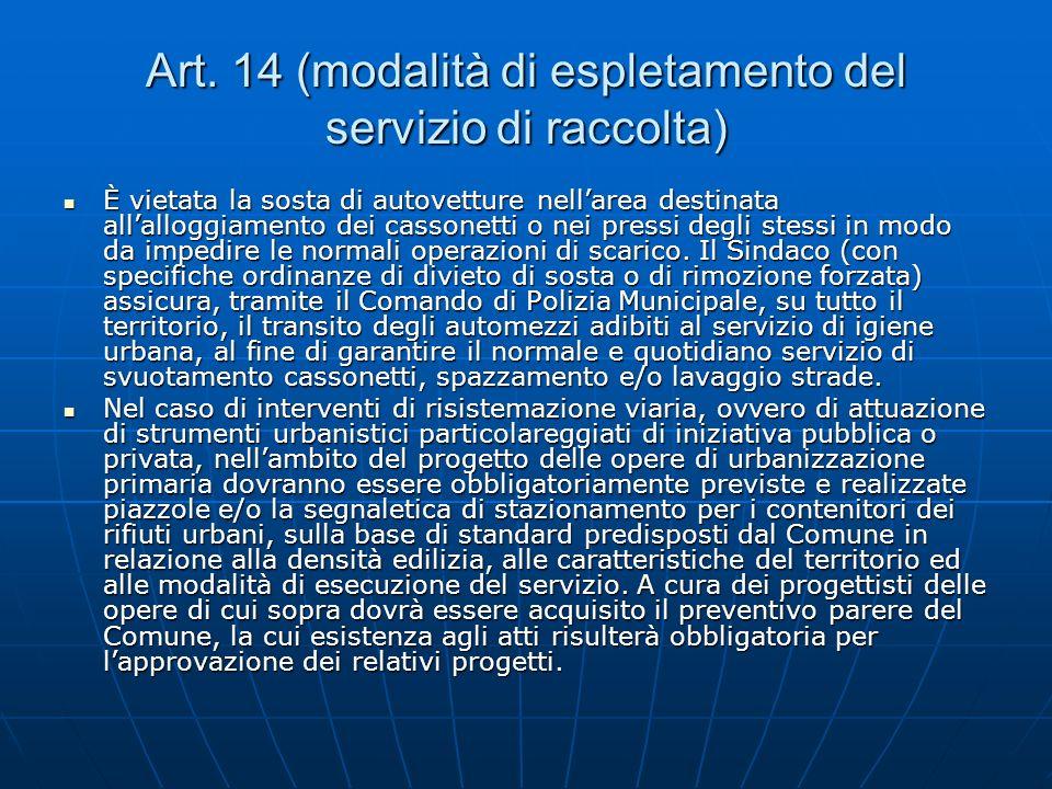 Art. 14 (modalità di espletamento del servizio di raccolta) È vietata la sosta di autovetture nellarea destinata allalloggiamento dei cassonetti o nei