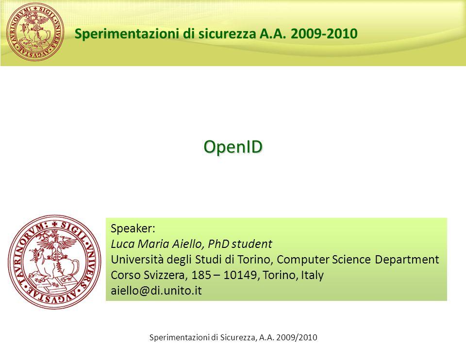Sperimentazioni di Sicurezza, A.A. 2009/2010 OpenID Speaker: Luca Maria Aiello, PhD student Università degli Studi di Torino, Computer Science Departm